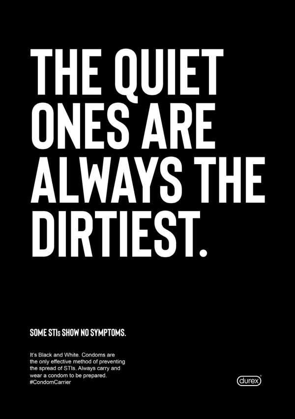 Eliza Fudge - Promotional poster for Durex raising awareness of STIs, by BA Graphic Communication student Eliza Fudge. Black poster with white typography saying 'The quiet ones are always the dirtiest'.