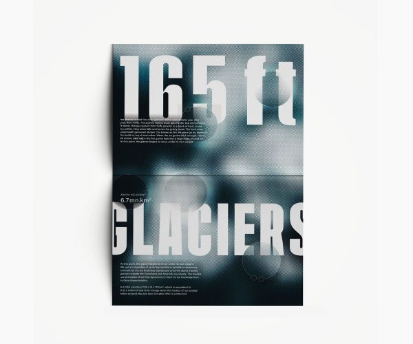 Mansi Katta - Editorial design by BA Graphic Communication student Mansi Katta. Raising awareness over climate change, a vertical double page spread shows an abstract halftone blue, white and black background with the words '165ft Glaciers' in large capitals.
